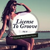 License to Groove - Supreme Beach House Tunes, Vol. 8 by Various Artists