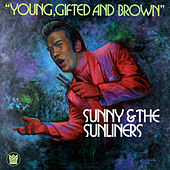 Play & Download Young, Gifted and Brown by Sunny & The Sunliners | Napster