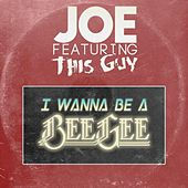 Play & Download I Wanna Be a Bee Gee by Joe | Napster
