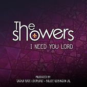 I Need You Lord by The Showers