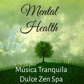 Mental Health - Música Tranquila Dulce Zen Spa para Insomnio Tratamiento Salud y Superación de la Ansiedad by Chakra Meditation Specialists