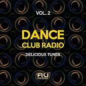 Play & Download Dance Club Radio, Vol. 2 (Delicious Tunes) by Various Artists | Napster