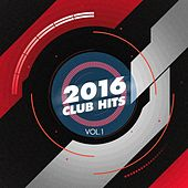 Play & Download 2016 Club Hits, Vol. 1 by Various Artists | Napster