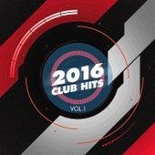 2016 Club Hits, Vol. 1 by Various Artists