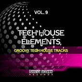 Play & Download Tech House Elements, Vol. 9 (Groovy Tech House Tracks) by Various Artists | Napster