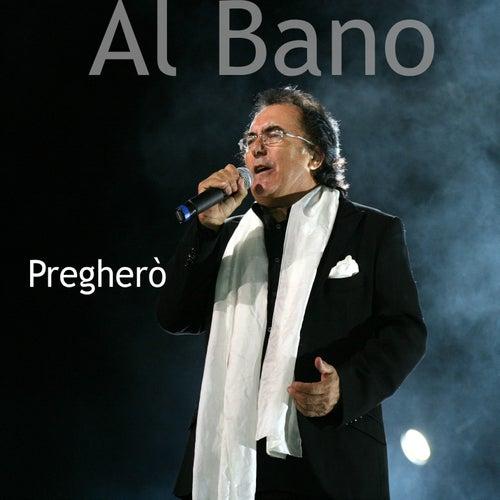 Pregherò by Al Bano