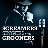Play & Download Screamers, Singers and Crooners by Various Artists | Napster