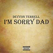 I'm Sorry Dad by Devvon Terrell
