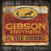 Play & Download In The Ground by The Gibson Brothers | Napster