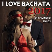 I Love Bachata 2017 (30 Romantic Songs) by Various Artists