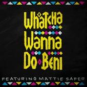 Whatcha Wanna Do by Beni