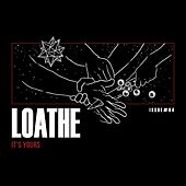 It's Yours by Loathe