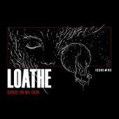 Dance on My Skin by Loathe