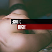 Erotic Night – Sensual Jazz Music, Deep Massage, Saxophone Sounds, Erotic Dance, Romantic Evening, Deep Relax for Two von Erotica