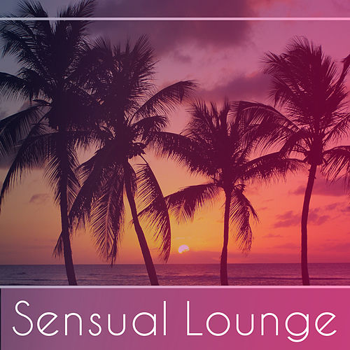 Play & Download Sensual Lounge – Chillout Music, Erotic Dance, Relaxing Chill, Summertime, Total Relax by Top 40 | Napster