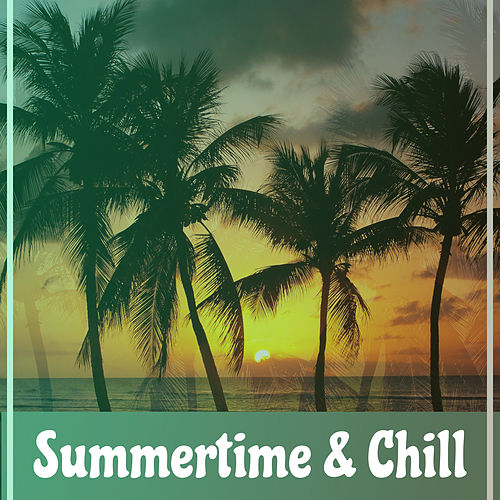 Play & Download Summertime & Chill – Tropical Chillout Music, Beach Sounds, Deep Relax, Ibiza Lounge, Party Time by Ibiza Dance Party   Napster