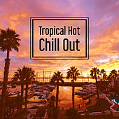 Play & Download Tropical Hot Chill Out – Deep Vibes of Chillout Music, Summer Melodies, Dance Party by Ibiza Dance Party | Napster