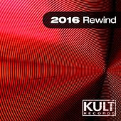Play & Download Kult Records Presents: 2016 Rewind by Various Artists | Napster