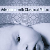 Play & Download Adventure with Classical Music – Build Your Baby IQ, Instrumental Sounds for Kids, Baby Music, Einstein Effect, Deep Focus, Mozart by Einstein Effect Collection | Napster