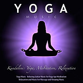 Play & Download Yoga Music - Relaxing Guitar Music for Yoga Spa Meditation Relaxation and Music for Massage and Sleeping Music by Kundalini: Yoga, Meditation, Relaxation | Napster