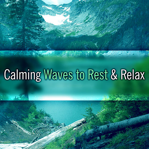 Play & Download Calming Waves to Rest & Relax – Easy Way to Relax, Music to Calm Down, Rest with New Age Sounds, Chill a Bit by Relaxing Sounds of Nature | Napster