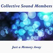 Just a Memory Away by Collective Sound Members