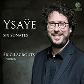 Play & Download Ysaÿe: Six sonates by Éric Lacrouts | Napster