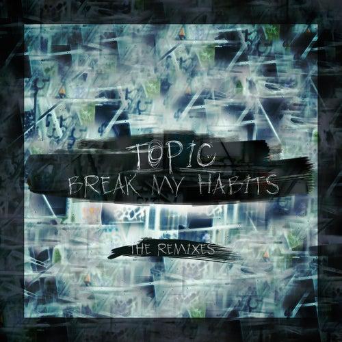 Break My Habits (The Remixes) by Topic (DE)