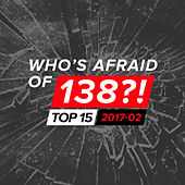 Who's Afraid Of 138?! Top 15 - 2017-02 by Various Artists