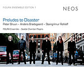 Figura Ensemble: Preludes to Disaster by Various Artists