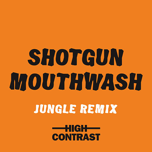 Shotgun Mouthwash (Jungle Remix) by High Contrast