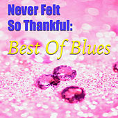 Never Felt So Thankful: Best Of Blues von Various Artists
