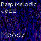 Play & Download Deep & Melodic Jazz Moods by Various Artists | Napster