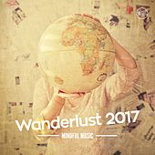 Play & Download Wanderlust 2017 Mindful Music by Various Artists   Napster