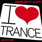 Play & Download Best of I Love Trance 2008 by Various Artists | Napster