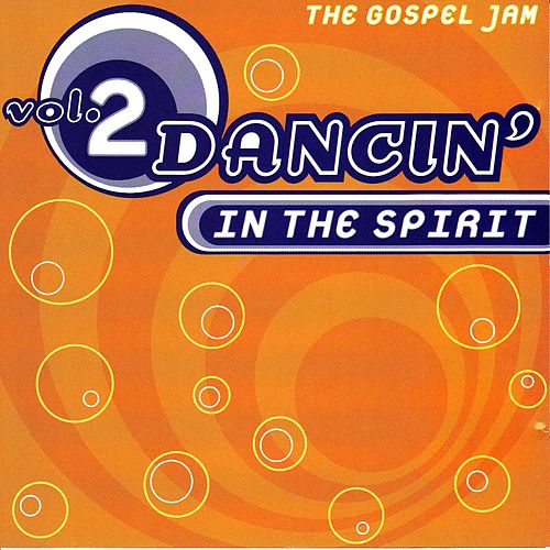 Play & Download Dancin' In The Spirit Vol. 2 by Various Artists | Napster