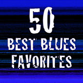 Play & Download 50 Best Blues Favorites by Various Artists | Napster