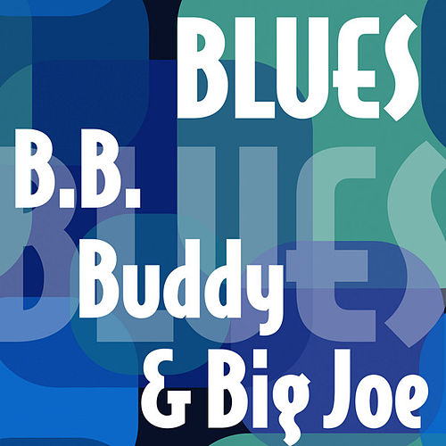 Play & Download B.B., Buddy & Big Joe by Various Artists | Napster