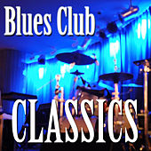 Play & Download Blues Club Classics by Various Artists | Napster