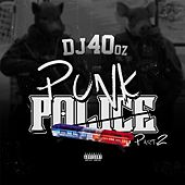 Play & Download Punk Police, Pt. 2 by DJ 40 Oz | Napster