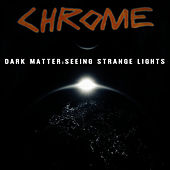 Play & Download Dark Matter: Seeing Strange Lights by Chrome | Napster