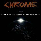 Dark Matter: Seeing Strange Lights by Chrome