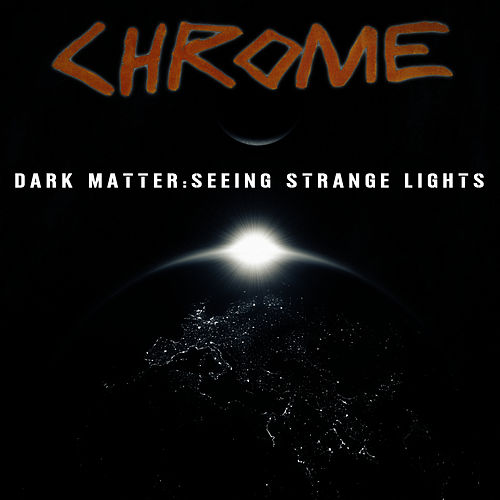 Dark Matter: Seeing Strange Lights by Chrome