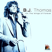 Play & Download On The Wings Of Forever by B.J. Thomas | Napster