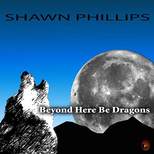 Play & Download Beyond Here Be Dragons by Shawn Phillips | Napster