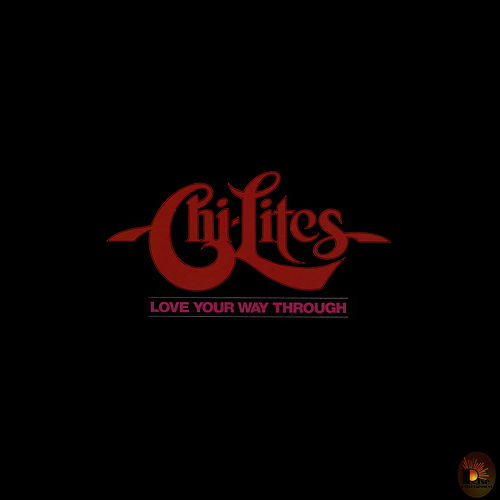 Play & Download Love Your Way Through by The Chi-Lites | Napster