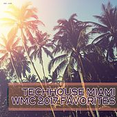 Play & Download Techhouse Miami: WMC 2017 Favorites by Various Artists | Napster