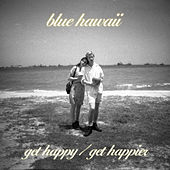 Play & Download Get Happy by Blue Hawaii | Napster