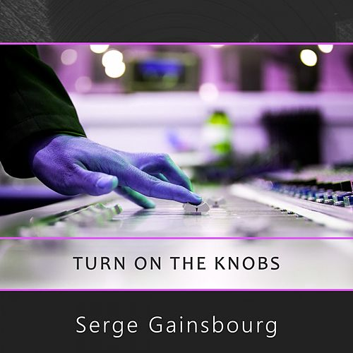 Turn On The Knobs de Serge Gainsbourg
