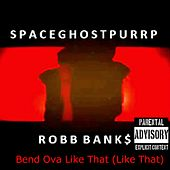 Bend Ova Like That (Like That) by SpaceGhostPurrp